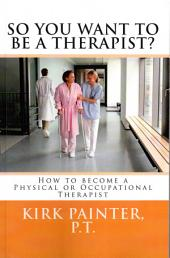So you want to be a therapist: How to become a physical or occupational therapist
