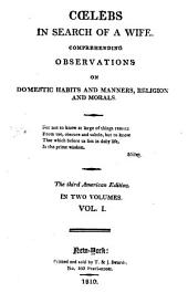 Cœlebs in Search of a Wife: Comprehending Observations on Domestic Habits and Manners, Religion and Morals, Volumes 1-2