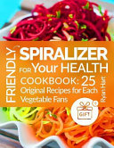 Friendly Spiralizer for Your Health Cookbook