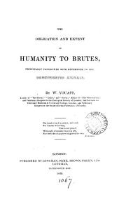 The obligation and extent of humanity to brutes, principally considered with reference to the domesticated animals
