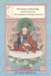 The Treasury of Knowledge: Book Eight, Part Three: The Elements of Tantric Practice