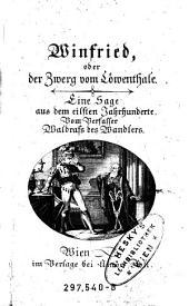 Winfried, oder der Zwerg vom Loewenthale. Eine Sage aus dem eilften Jahrhunderte. Vom Verfasser Waldrafs des Wandlers