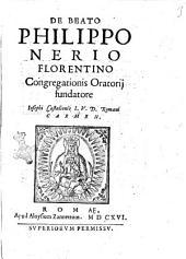 De beato Philippo Nerio Florentino congregationis oratorij fundatore Iosephi Castalionis I.V.D. Romani carmen