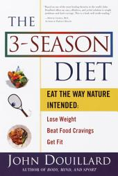 The 3-Season Diet: Eat the Way Nature Intended: Lose Weight, Beat Food Cravings, and Get Fit