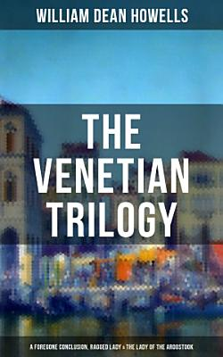THE VENETIAN TRILOGY  A Foregone Conclusion  Ragged Lady   The Lady of the Aroostook