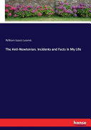 The Anti-Newtonian. Incidents and Facts in My Life