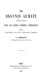 De Ioannis Aurati: poetae regii, vita et Latine scriptis poematibus