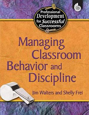 Managing Classroom Behavior and Discipline