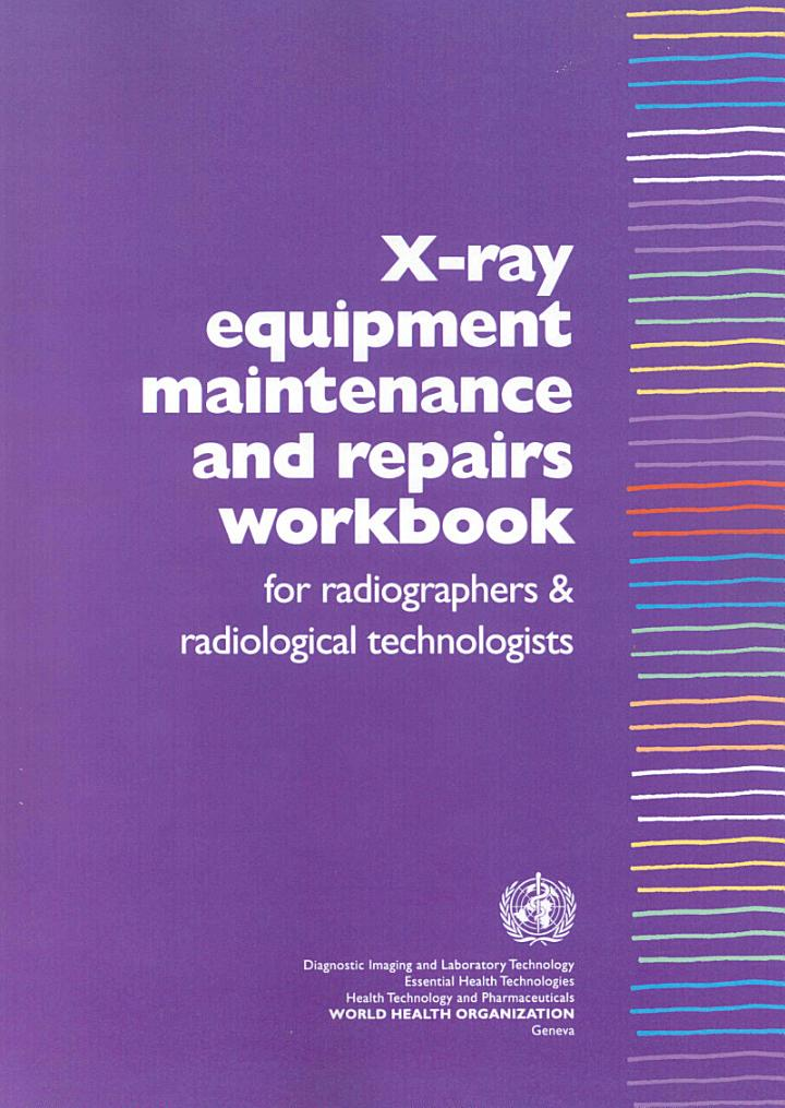 X-Ray Equipment Maintenance and Repairs Workbook for Radiographers and Radiological Technologists