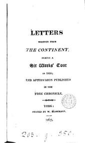 Letters written from the continent, during a six weeks' tour in 1818; and afterwards publ. in the York chronicle [by J. Gray.].