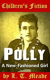 Polly: A New-Fashioned Girl: Children's Fiction