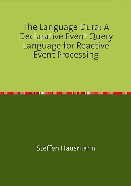 The Language Dura  A Declarative Event Query Language for Reactive Event Processing