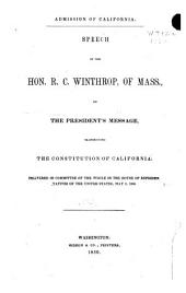 Admission of California: Speech of Hon. R. C. Winthrop, of Mass., on the President's message, transmitting the constitution of California: delivered in committee of the whole in the House of Representatives of the United States, May 8, 1850