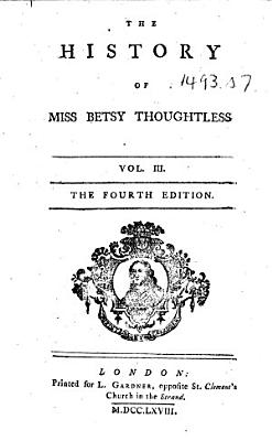 The History of Miss Betsy Thoughtless ... The Fourth Edition. [By Eliza Haywood.]