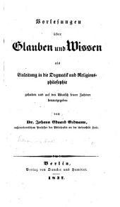 Vorlesungen über Glauben und Wissen als Einleitung in die Dogmatik und Religionsphilosophie