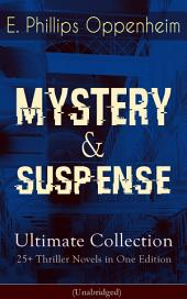 MYSTERY & SUSPENSE Ultimate Collection – 25+ Thriller Novels in One Edition (Unabridged): The Great Impersonation, The Double Traitor, The Black Box, The Devil's Paw, A Maker Of History, The New Tenant, The Cinema Murder, The Box With Broken Seals, The World's Great Snare...