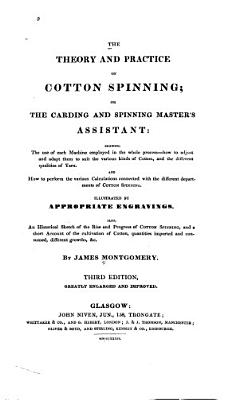 The Theory and Practice of Cotton Spinning  Or  The Carding and Spinning Master s Assistant