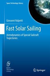 Fast Solar Sailing: Astrodynamics of Special Sailcraft Trajectories