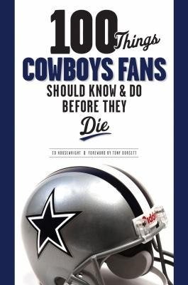 100 Things Cowboys Fans Should Know   Do Before They Die PDF