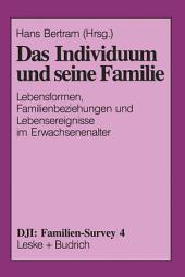 Das Individuum und seine Familie: Lebensformen, Familienbeziehungen und Lebensereignisse im Erwachsenenalter