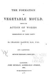 The Formation of Vegetable Mould, Through the Action of Worms with Observations on Their Habits: Seventh Thousand (corr.)