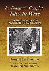 La FontaineÕs Complete Tales in Verse: An Illustrated and Annotated Translation
