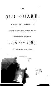 The Old Guard: A Monthly Journal Devoted to the Principles of 1776 and 1787, Volume 4