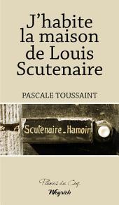 J'habite la maison de Louis Scutenaire: Récit biographique