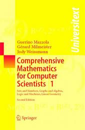 Comprehensive Mathematics for Computer Scientists 1: Sets and Numbers, Graphs and Algebra, Logic and Machines, Linear Geometry, Edition 2