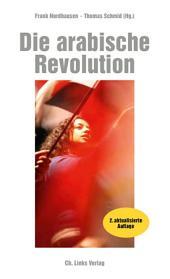 Die arabische Revolution: Demokratischer Aufbruch von Tunesien bis zum Golf