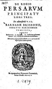 De regio Persarum principatu. Libri tres. Ex adversariis V iri C larissimi B arnabæ B rissonii S enatus P ræsidis P arisiensis