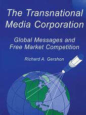 The Transnational Media Corporation: Global Messages and Free Market Competition