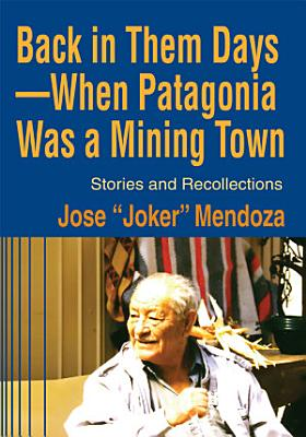 Back in Them DaysaWhen Patagonia Was a Mining Town PDF