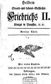 Helden-, Staats- und Lebens-Geschichte des Allerdurchlauchtigsten und Grosmächtigsten Fürsten und Herrns, Herrn Friedrichs II ... Königs in Preussen ...