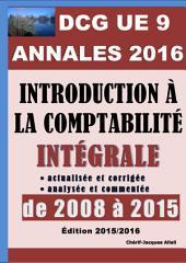 ANNALES 2016 du DCG 9 actualisées et corrigées - Introduction à la comptabilité: Intégrale analysée et commentée de 2008 à 2015 - Barème détaillé