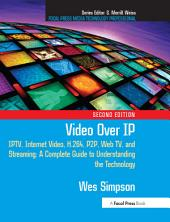 Video Over IP: IPTV, Internet Video, H.264, P2P, Web TV, and Streaming: A Complete Guide to Understanding the Technology, Edition 2