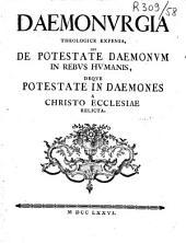 Daemonurgia theologice expensa, seu de potestate Daemonum in rebus humanis, deque potestate in Daemones a Christo Ecclesiae relicta