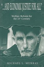 ... and Economic Justice for All: Welfare Reform for the 21st Century