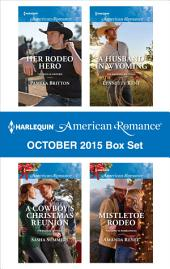 Harlequin American Romance October 2015 Box Set: Her Rodeo Hero\A Cowboy's Christmas Reunion\A Husband in Wyoming\Mistletoe Rodeo