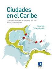 Ciudades en el Caribe: un estudio comparado de La Habana, San Juan, Santo Domingo y Miami