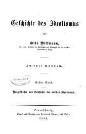 Geschichte des Idealismus: Bd. Vorgeschichte und Geschichte des antiken Idealismus