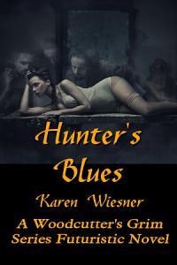 HUNTER S BLUES  A Woodcutter s Grim Series Futuristic Novel PDF