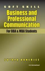 Soft Skill Business And Professional Communication (For Bba & Mba Students)