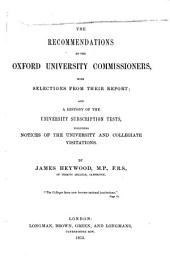 The Recommendations of the Oxford University Commissioners, with Selections from Their Report: And a History of the University Subscription Tests, Including Notices of the University and Collegiate Visitations