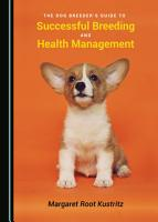The Dog Breeder   s Guide to Successful Breeding and Health Management PDF