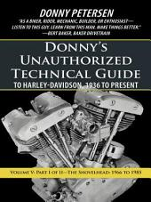 Donny'S Unauthorized Technical Guide to Harley-Davidson, 1936 to Present: Volume V: Part I of Ii—The Shovelhead: 1966 to 1985, Volume 1