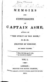 "Memoirs and Confessions of Captain Ashe, Author of ""The Spirit of the Book,"" &c. &c. &c: Volume 1"