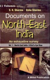 Documents on North-East India: An Exhaustive Survey, Volume 1