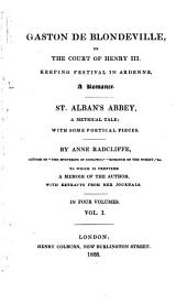 Gaston de Blondeville: Or The Court of Henry III. Keeping Festival in Ardenne, a Romance. St. Alban's Abbey, a Metrical Tale: with Some Poetical Pieces, Volume 1