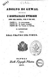 Adolfo di Gewal ossia I montanari svedesi azione lirica romantica, divisa in tre parti [...] [la poesia è del sig. Giovanni Emmanuele Bidera